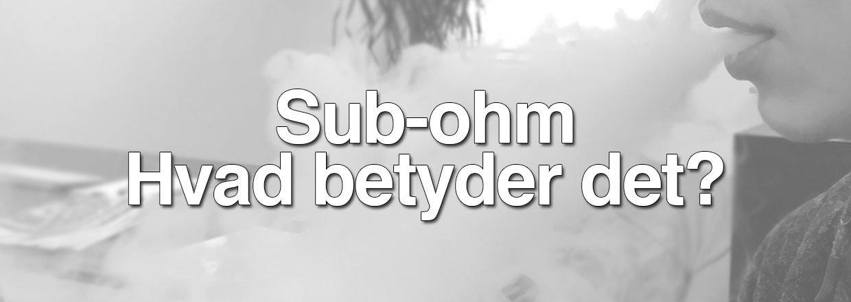Sub-ohm - Hvad betyder det egentlig?